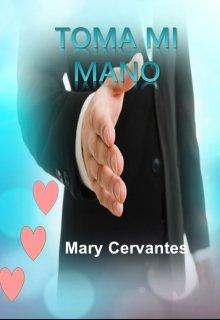 Toma mi mano de Mary Cervantes