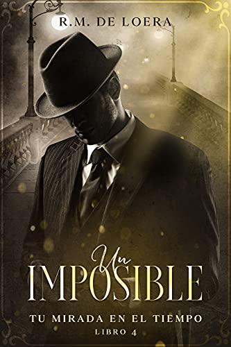 Un imposible (Tu mirada en el tiempo 4) de R.M. de Loera