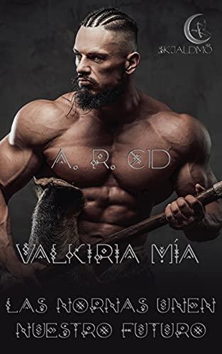 Valkiria mía, las nornas unen nuestro destino de A. R. Cid
