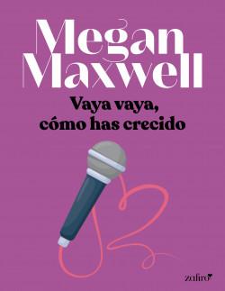 Vaya vaya, cómo has crecido de Megan Maxwell
