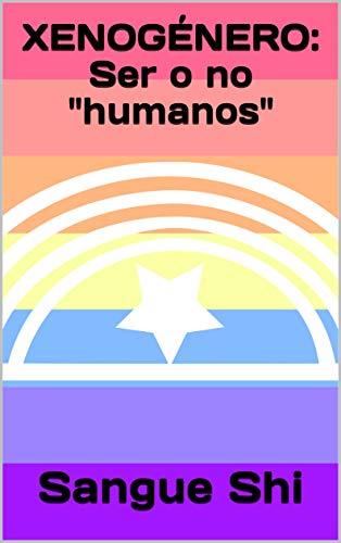 """XENOGÉNERO: Ser o no """"humanos"""" de Sangue Shi - LEER LIBROS ..."""