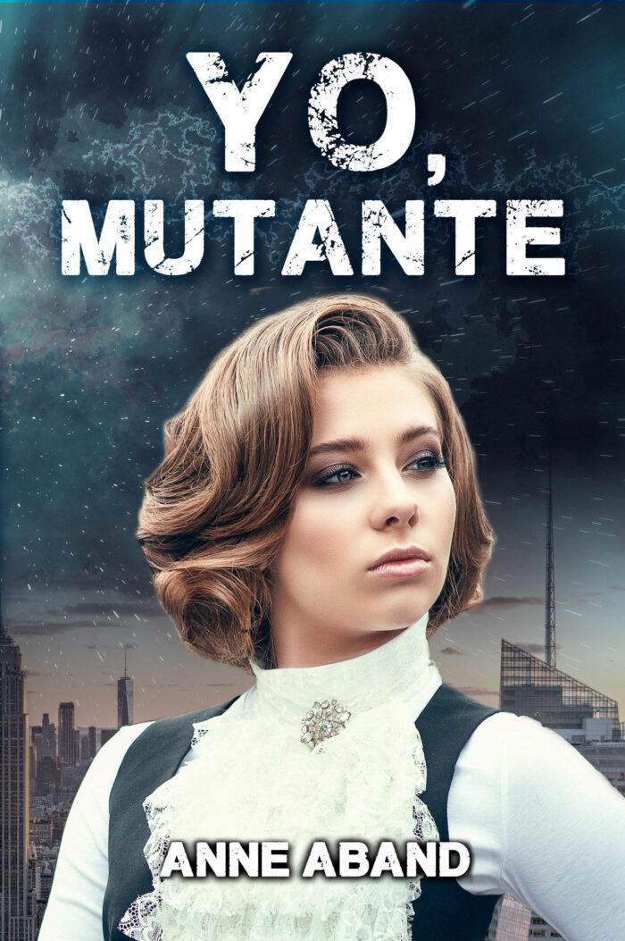 Yo, mutante de Anne Aband