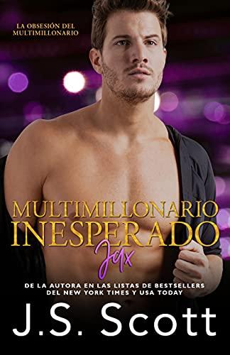 Multimillonario inesperado ~ Jax (libro 16 de la obsesión del multimillonario) de J. S. Scott
