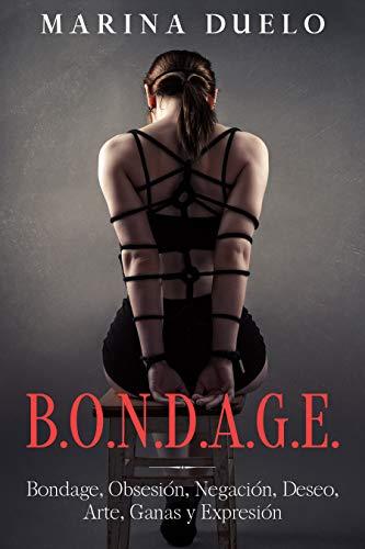 B.O.N.D.A.G.E.: Bondage, Obsesión, Negación, Deseo, Arte, Ganas y Expresión
