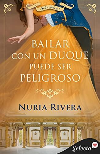 Bailar con un duque puede ser peligroso (Salón Selecto 1) de Nuria Rivera