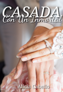 Casada Con Un Inmortal de Alicia Cabello