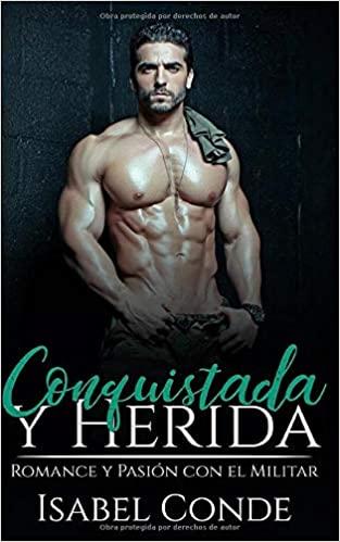 Conquistada y Herida: Romance y Pasión con el Militar de Isabel Conde