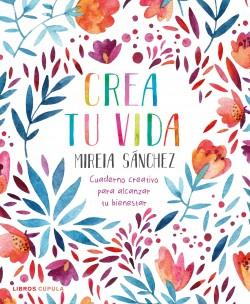 Crea tu vida de Mireia Sánchez