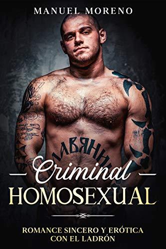 Criminal Homosexual: Romance Sincero y Erótica con el Ladrón de Manuel Moreno