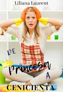 De Princesa a Cenicienta de Liliana Laurent