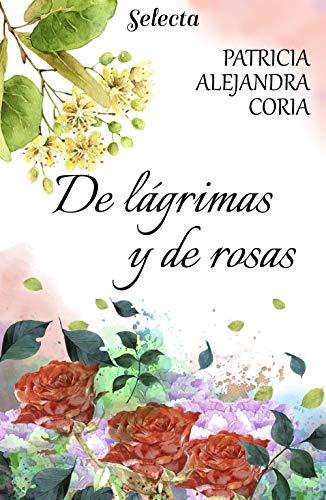 De lágrimas y rosas de Patricia Alejandra Coria