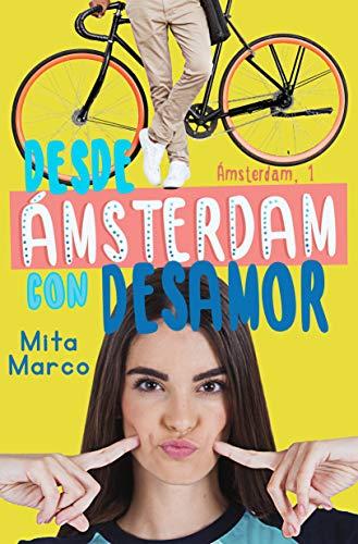 Desde Ámsterdam con desamor (Serie Ámsterdam nº 1) de Mita Marco