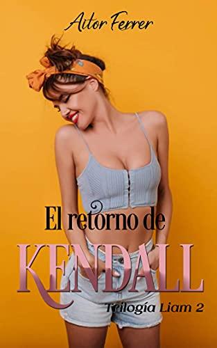 El retorno de Kendall (Trilogía «Liam» nº 2) de Aitor Ferrer