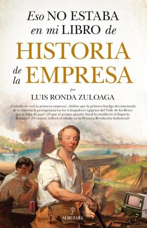 Eso no estaba en mi libro de Historia de la Empresa de LUIS RONDA ZULOAGA