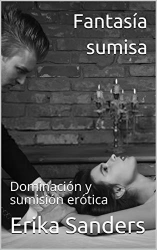 Fantasía sumisa: Dominación y sumisión erótica de Erika Sanders