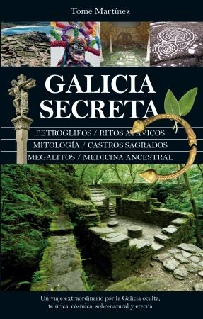 Galicia secreta de TOMÉ MARTÍNEZ RODRÍGUEZ