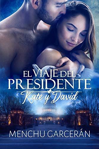 KATE Y DAVID. EL VIAJE DEL PRESIDENTE de Menchu Garcerán