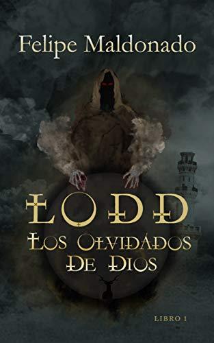 LODD, LOS OLVIDADOS DE DIOS de Felipe Maldonado Saucedo