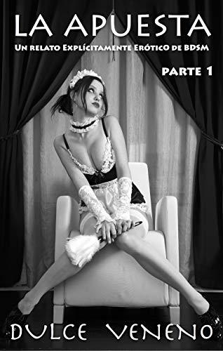 La Apuesta – Parte 1: Un Relato Explícitamente Erótico de BDSM de Dulce Veneno