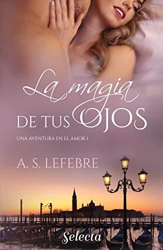 La magia de tus ojos (Una aventura en el amor 1) de A.S. Lefebre
