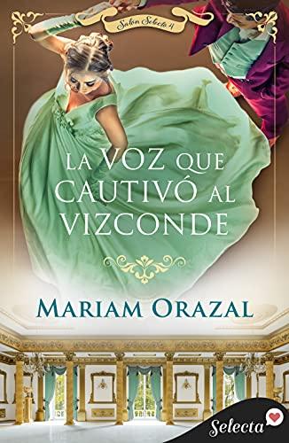 La voz que cautivó al vizconde (Salón Selecto 4) de Mariam Orazal