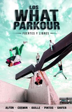 Los What Parkour: fuertes y libres de Alfon, Cosmin, Guille, Pintos y Shifer (Los What)