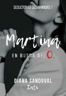Martina en busca del O ( Seductoras Desinhibidas 1) de Diana Sandoval (Inti)
