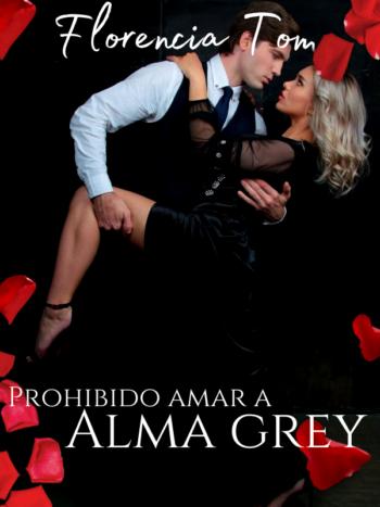 Prohibido amar a Alma Grey de Florencia Tom
