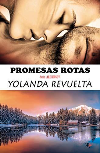 Promesas rotas (Serie Lake House nº 5) de Yolanda Revuelta