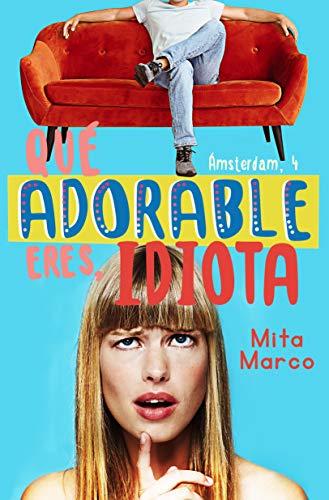 Qué Adorable Eres, Idiota (Serie Ámsterdam nº 4) de Mita Marco