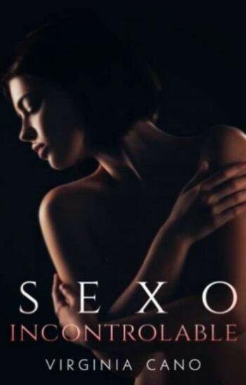 SEXO INCONTROLABLE de Virginia Cano