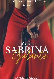 Señorita Sabrina Galante| Libro 1| Saga: Familia Galante de sweet Galaxy