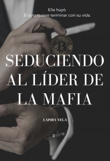 Seduciendo al líder de la mafia de Laisha Vega