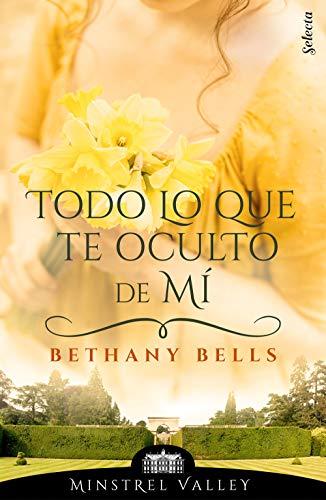 Todo lo que te oculto de mí (Minstrel Valley 15) de Bethany Bells
